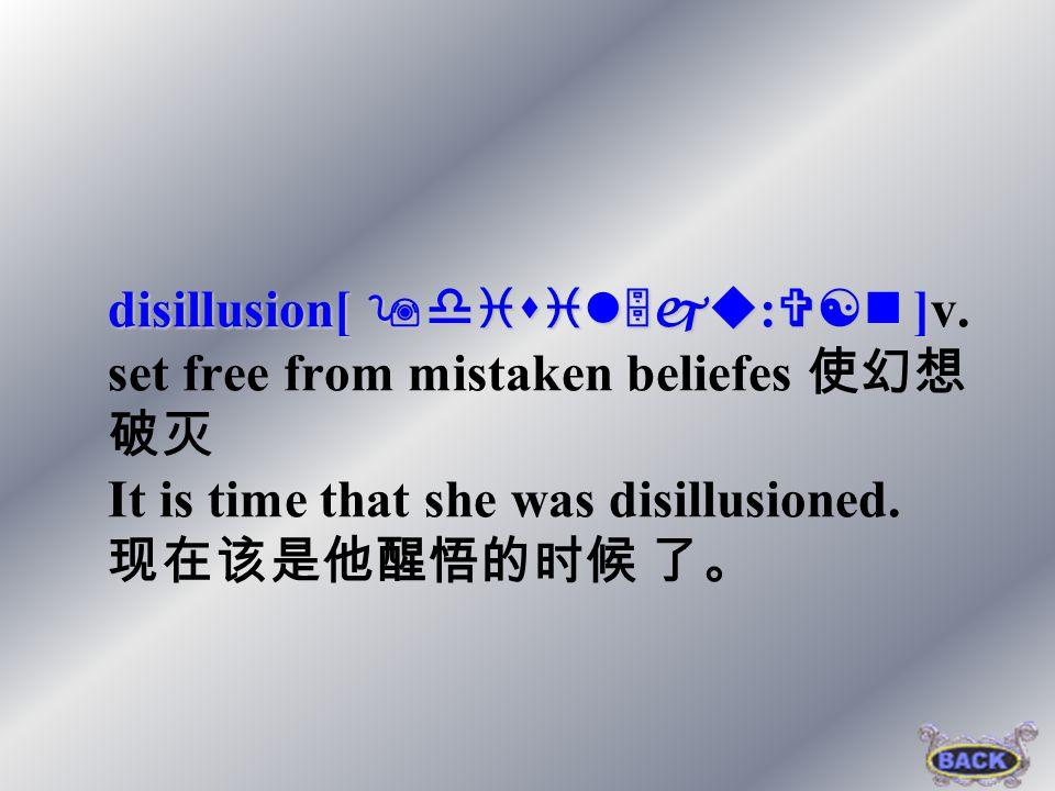 disillusion[ : ]v